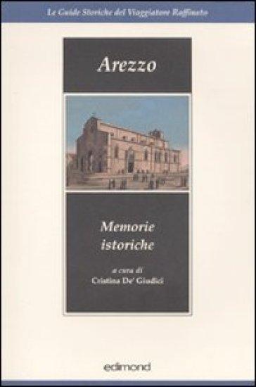 Arezzo. Memorie storiche (rist. anast.) - Cristina De' Giudici | Kritjur.org