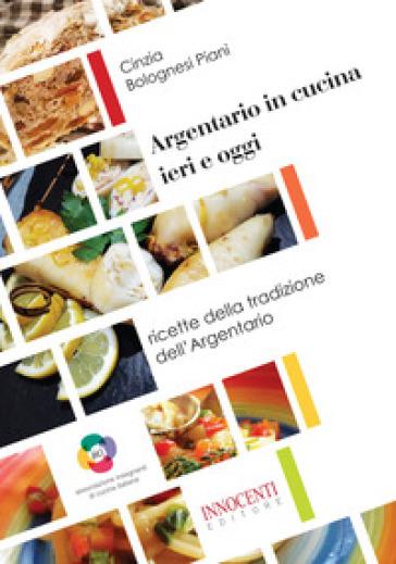 Argentario in cucina ieri e oggi. Ricette della tradizione dell'Argentario - Cinzia Bolognesi Piani | Rochesterscifianimecon.com
