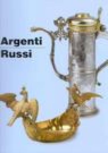 Argenti russi. Dal XVI all'inizio del XX secolo - Nadia Cicognini | Rochesterscifianimecon.com