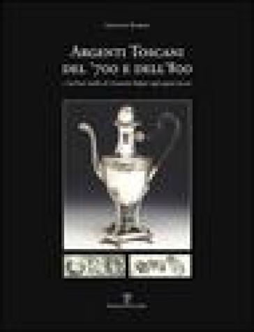 Argenti toscani del '700 e dell'800 e l'Archivio inedito di Costantino Bulgari sugli argenti toscani - Giovanni Raspini | Rochesterscifianimecon.com