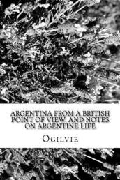 Argentina from a British Point of View, and Notes on Argentine Life
