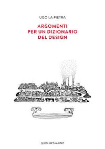 Argomenti per un dizionario del design - Ugo La Pietra |