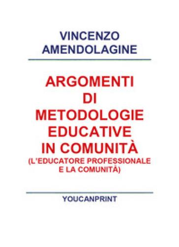 Argomenti di metodologie educative in comunità - VINCENZO AMENDOLAGINE |