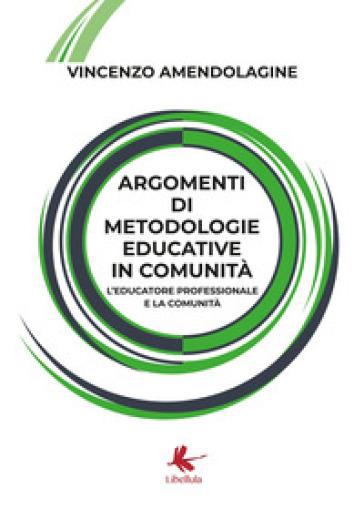 Argomenti di metodologie educative in comunità. L'educatore professionale e la comunità - VINCENZO AMENDOLAGINE   Rochesterscifianimecon.com