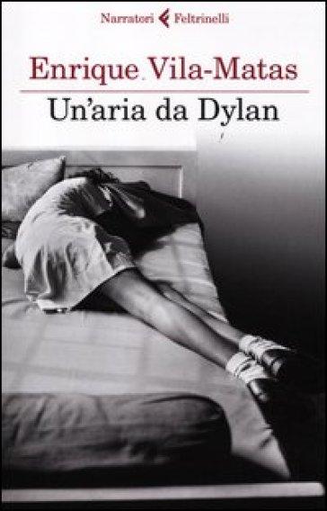 Aria da Dylan (Un') - Enrique Vila-Matas | Kritjur.org