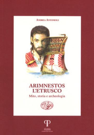 Arimnestos l'etrusco. Mito, storia e archeologia - Andrea Antonioli | Kritjur.org