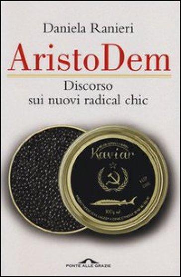 AristoDem. Discorso sui nuovi radical chic - Daniela Ranieri |