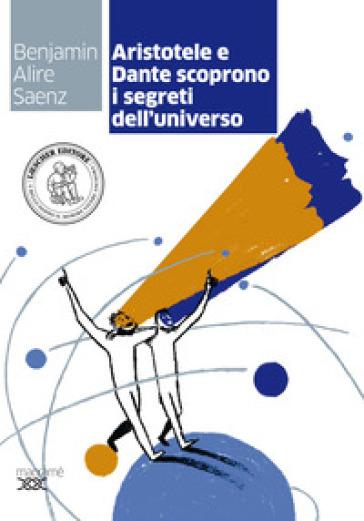 Aristotele e Dante scoprono i segreti dell'universo. Con espansione online - Benjamin Alire Saenz |