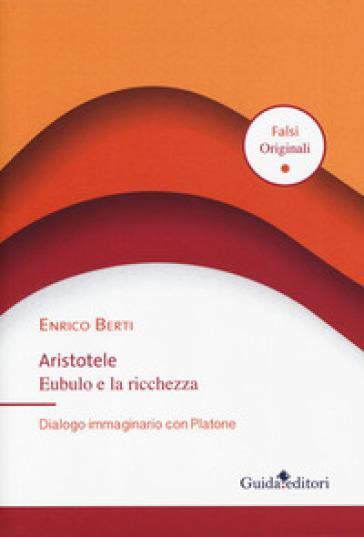 Aristotele Eubulo e la ricchezza. Dialogo immaginario con Platone - Enrico Berti pdf epub