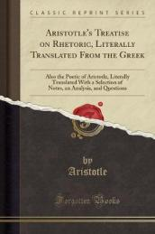 Aristotle s Treatise on Rhetoric, Literally Translated from the Greek