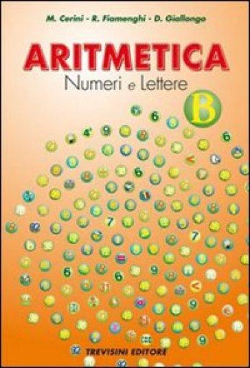 Aritmetica. Numeri e lettere. Vol. B. Per la Scuola media - Maria Angela Cerini  