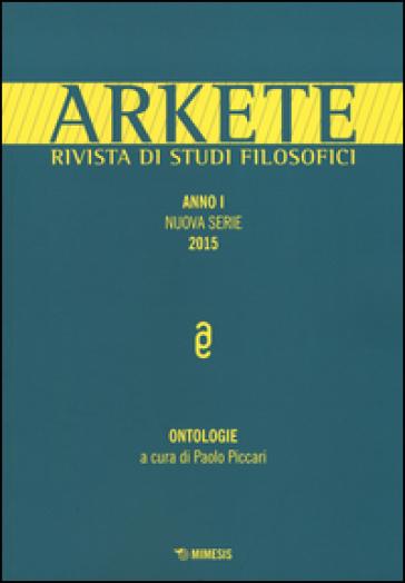 Arkete. Rivista di studi filosofici. Nuova serie (2015). 1.Ontologie - P. Piccari   Ericsfund.org