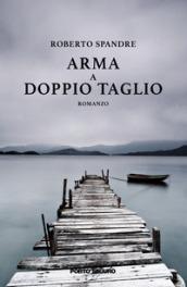 Arma a doppio taglio - Roberto Spandre