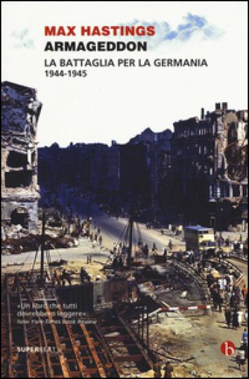 Armageddon. La battaglia per la Germania (1944-1945) - Max Hastings |