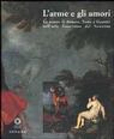 L'Arme e gli amori. La poesia di Ariosto, Tasso e Guarini nell'arte fiorentina del Seicento - R. Spinelli |