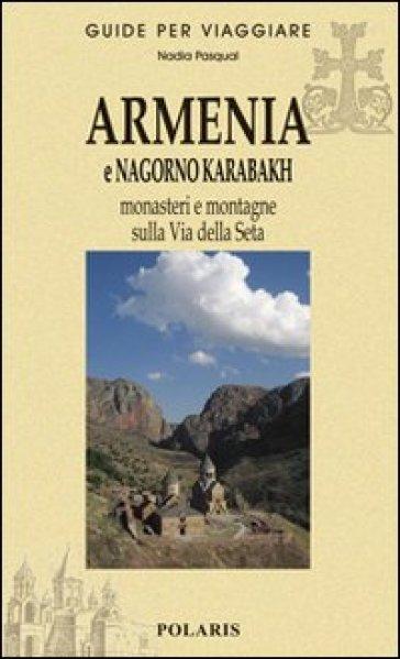 Armenia e Nagorno Karabakh. Monasteri e montagne sulla via della seta - Nadia Pasqual   Rochesterscifianimecon.com