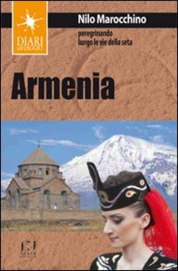 Armenia. Peregrinando lungo le vie della seta - Nilo Marocchino | Rochesterscifianimecon.com