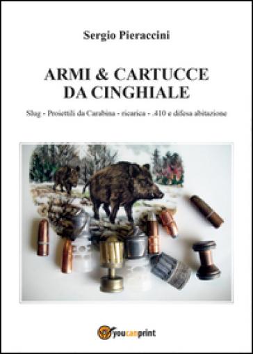 Armi & cartucce da cinghiale - Sergio Pieraccini | Thecosgala.com