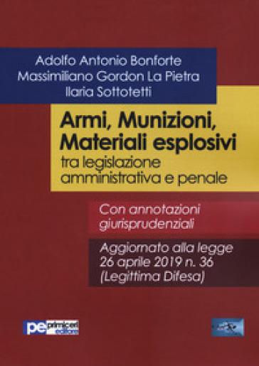 Armi, munizioni, materiali esplosivi tra legislazione amministrativa e penale - Adolfo Antonio Bonforte pdf epub