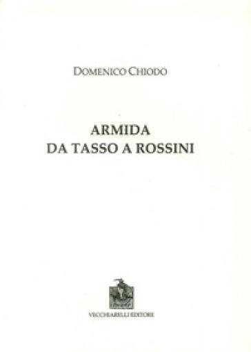 Armida. Da Tasso a Rossini - Domenico Chiodo |