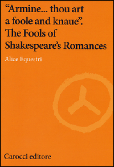 «Armine... thou art a foole and knaue». The Fools of Shakespeare's Romances