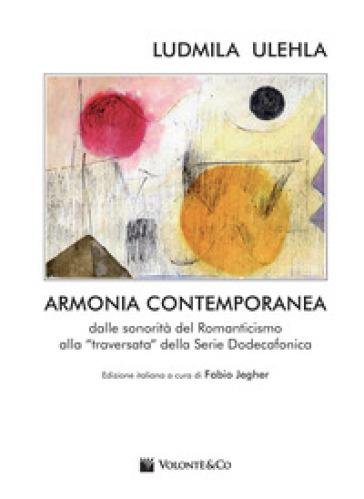 Armonia contemporanea. Dalle sonorità del Romanticismo alla «traversata» della Serie Dodecafonica - Ludmila Ulehla |