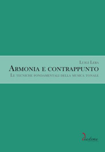 Armonia e contrappunto. Le tecniche fondamentali della musica tonale