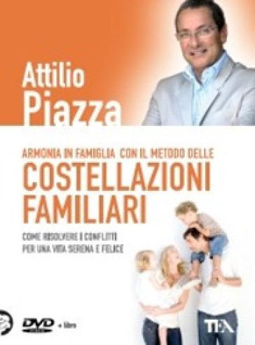 Armonia in famiglia con il metodo delle costellazioni familiari. DVD. Con libro - Attilio Piazza |