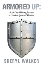 Armored Up: a 30-Day Writing Journey to Combat Spiritual Warfare