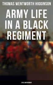 Army Life in a Black Regiment - Civil War Memoir