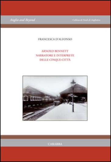 Arnold Bennet narratore e interprete delle «Cinque città» - Francesca D'Alfonso | Thecosgala.com