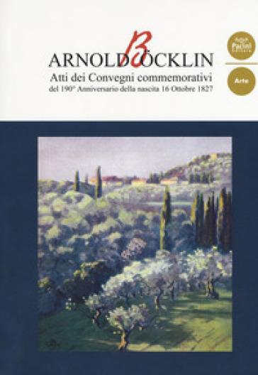 Arnold Bocklin. Atti dei Convegni commemorativi del 190° anniversario della nascita 16 Ottobre 1827 - G. Casaglia   Thecosgala.com
