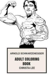 Arnold Schwarzenegger Adult Coloring Book