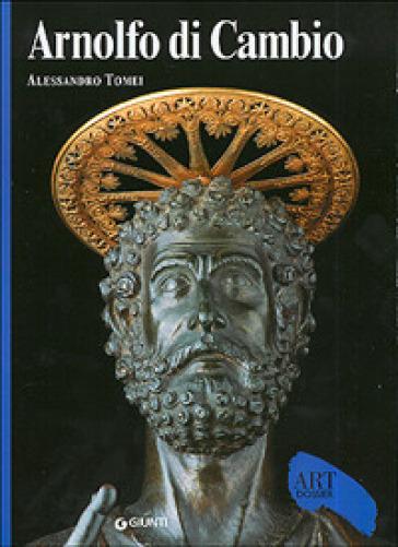 Arnolfo di Cambio. Ediz. illustrata - Alessandro Tomei  