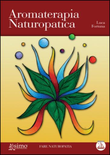 Aromaterapia naturopatica - Luca Fortuna   Rochesterscifianimecon.com