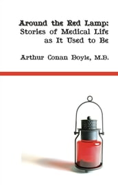 Around the Red Lamp: Stories of Medical Life as it Used to Be