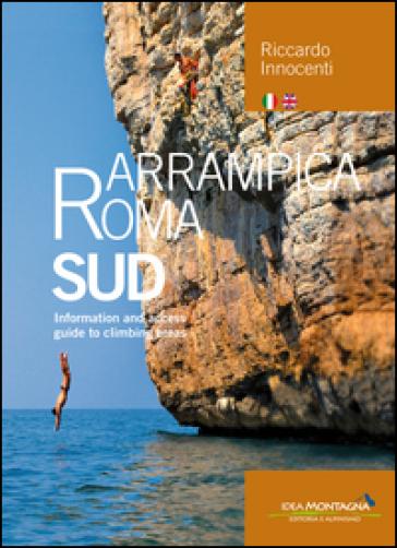 Arrampica Roma Sud. Information and access. Guide to climbing areas. Ediz. bilingue - Riccardo Innocenti   Thecosgala.com