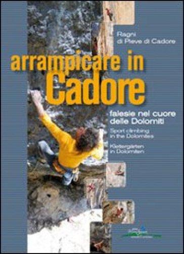 Arrampicare in Cadore. Falesie nel cuore delle Dolomiti-Sport Climbing in the Dolomites-Klettergarten in Dolomiten. Ediz. multilingue - L. Hempton |