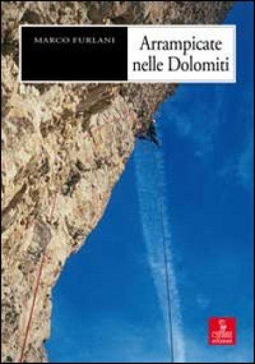 Arrampicate nelle Dolomiti - Marco Furlani |