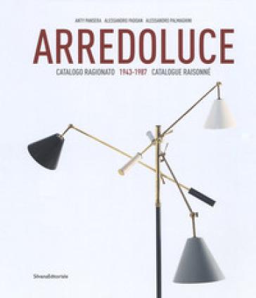 Arredoluce. Catalogo ragionato 1943-1987. Ediz. italiana e inglese - Anty Pansera |