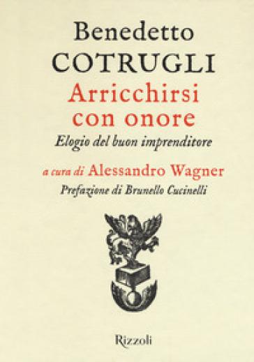 Arricchirsi con onore. Elogio del buon imprenditore - Benedetto Cotrugli   Thecosgala.com