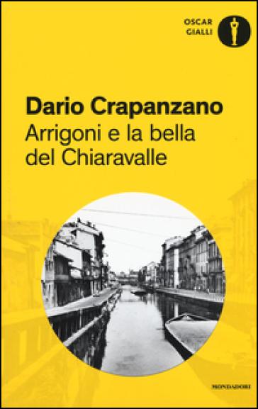 Arrigoni e la bella del Chiaravalle - Dario Crapanzano |