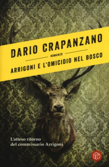 Arrigoni e l'omicidio nel bosco. Con e-book - Dario Crapanzano | Rochesterscifianimecon.com