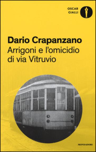 Arrigoni e l'omicidio di via Vitruvio. Milano, 1953 - Dario Crapanzano   Rochesterscifianimecon.com