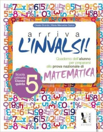 Arriva l'INVALSI! Matematica 5 - M. Mercedes Sorice |