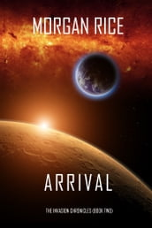 Arrival (The Invasion ChroniclesBook Two): A Science Fiction Thriller