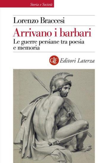 Arrivano i barbari. Le guerre persiane tra poesia e memoria - Lorenzo Braccesi pdf epub