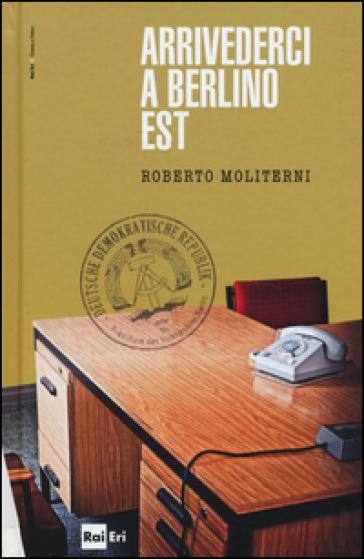Arrivederci a Berlino est - Roberto Moliterni | Kritjur.org