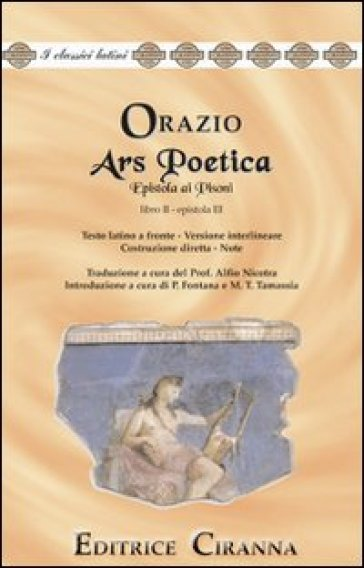 Ars poetica. Epistola ai Pisoni. Libro 2°, epistola 3ª. Versione interlineare. Testo latino a fronte - Quinto Orazio Flacco |