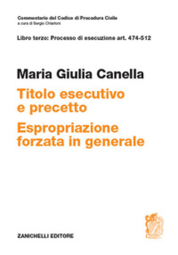 Art. 474-512. Titolo esecutivo e precetto. Espropriazione forzata in generale - Maria Giulia Canella  